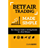Betfair Trading Made Simple: The Ultimate Guide to Getting Started