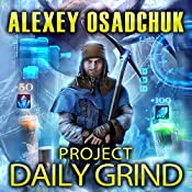 Project Daily Grind: Mirror World Series, Book 1 | Alexey Osadchuk
