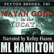 Mayan Gods in the Yucatan: Peyton Brooks, FBI, Book 5 | M.L. Hamilton