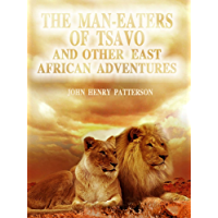 The Man-eaters of Tsavo and Other East African Adventures (Illustrated)