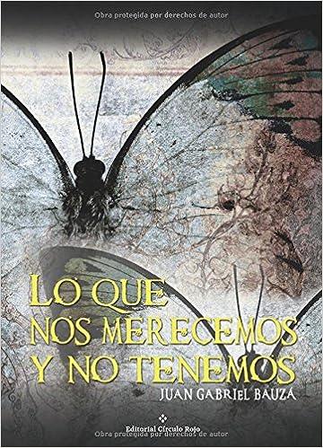 Book Lo que nos merecemos y no tenemos (Spanish Edition)