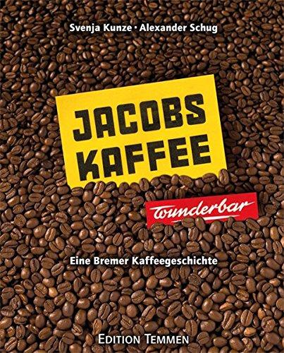 Jacobs-Kaffee ... wunderbar!: Eine Bremer Kaffeegeschichte