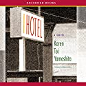 I Hotel Audiobook by Karen Tei Yamashita Narrated by Nancy Wu, Ramon De Ocampo, Jenny Ikeda, Louis Changchien, James Yaegashi, Ali Ahn, Angela Lin