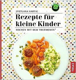rezepte für kleine kinder: kochen mit dem thermomix®: amazon.de ... - Küche Für Kleinkinder