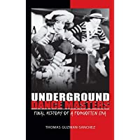 Underground Dance Masters: Final History of a Forgotten