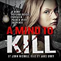 A Mind to Kill: A gripping psychological thriller packed with suspense Audiobook by John Nicholl Narrated by Jake Urry