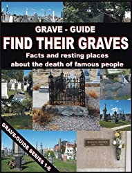 GRAVE GUIDE : FIND THEIR GRAVES - Facts and resting places about the death of famous people (Grave Guide Series E Book 1)