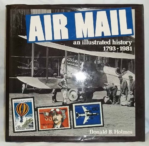Air Mail: An Illustrated History 1793-1981