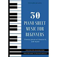 30 Piano Sheet Music for Beginners: Famous & Easy Pieces of Classical & Folk Music, Organized from the Easiest to the…
