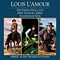 Strong Shall Live - Keep Travelin' Rider - Strawhouse Trail (Dramatized) Audiobook by Louis L'Amour Narrated by  full cast