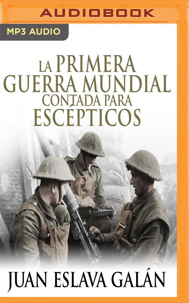 La Primera Guerra Mundial Contada Para Escépticos: Amazon.es: Galan, Juan Eslava, Ferrer, Pau: Libros