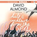 Half a Creature from the Sea: A Life in Stories Audiobook by David Almond Narrated by Richard Halverson