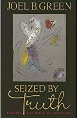 Seized by Truth: Reading the Bible as Scripture Kindle Edition