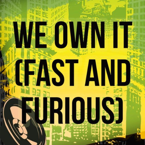 We Own It (Fast & Furious) - Own Collection