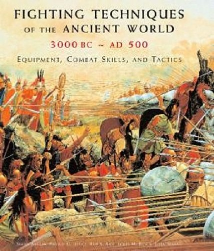 Fighting Techniques of the Ancient World (3000 B.C. to 500 A.D.): Equipment, Combat Skills and Tactics