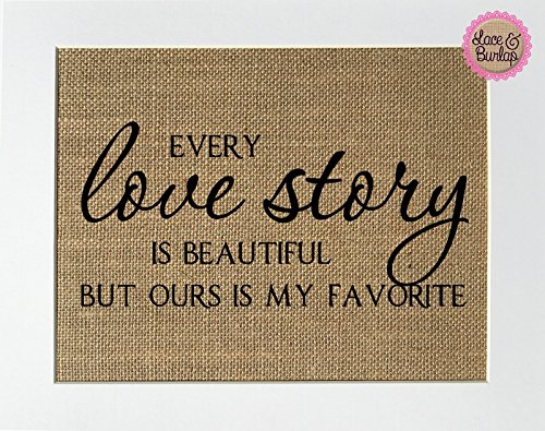 - 8x10 UNFRAMED Every Love Story Is Beautiful But Ours Is My Favorite / Burlap Print Sign / Rustic Country Shabby Chic Anniversary Wedding Party Home Decor Gift