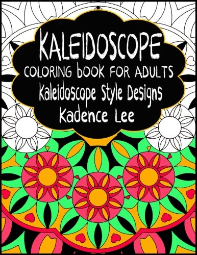 Kaleidoscope Coloring Book For Adults: Kaleidoscope Style Designs