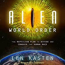 Alien World Order: The Reptilian Plan to Divide and Conquer the Human Race Audiobook by Len Kasten Narrated by Paul Costanzo