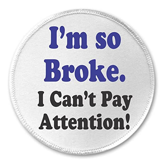 Amazoncom Im So Broke I Cant Pay Attention 3 Sew On Patch