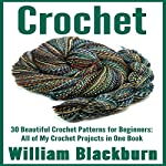 Crochet: 30 Beautiful Crochet Patterns for Beginners | William Blackburn