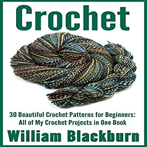 Crochet: 30 Beautiful Crochet Patterns for Beginners Audiobook