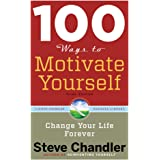 100 Ways to Motivate Yourself, Third Edition: Change Your Life Forever (100 Ways Series)