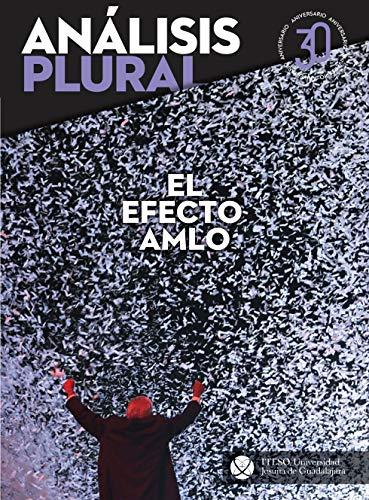 El efecto AMLO (Análisis Plural) (Spanish Edition)
