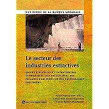 Le secteur des industries extractives: Points essentiels à l'intention des économistes, des spécialistes des finances publiques et des responsables ... (World Bank Studies) (French Edition)