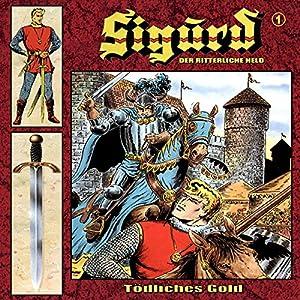 Tödliches Gold (Sigurd - Der ritterliche Held 1) Hörspiel