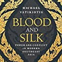 Blood and Silk: Power and Conflict in Modern Southeast Asia Audiobook by Michael Vatikiotis Narrated by Matt Bates