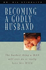 Becoming a Godly Husband: The Hardest Thing a Man Will Ever Do Is Really Love His Wife Paperback