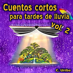 Cuentos Cortos para Tardes de Lluvia, Vol. II [Short Stories for Rainy Afternoons, Volume 2] Audiobook