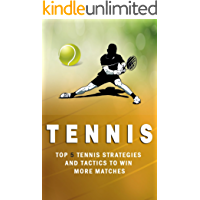 Tennis: Top 5 Strategies How to win more matches, How to Play Tennis,Killer doubles, Tennis the Ultimate guide (Tennis Strategies How to win more matches Book 1) (English Edition)