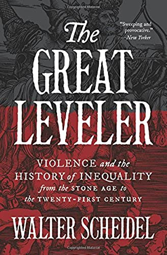 The Great Leveler: Violence and the History of Inequality from the Stone Age to the Twenty first Century