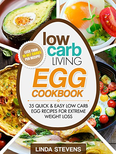 Low Carb Living Egg Cookbook: 50 Quick and Easy Low Carb Egg Recipes for Extreme Weight Loss by [Stevens, Linda]