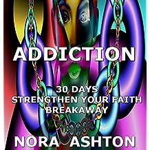 ADDICTION: 30 Days: Strengthen Your Faith BREAKAWAY