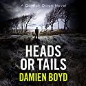 Heads or Tails: The DI Nick Dixon Crime Series, Book 7 Audiobook by Damien Boyd Narrated by Napoleon Ryan