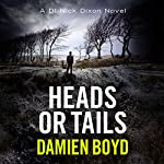 Heads or Tails: The DI Nick Dixon Crime Series, Book 7 | Damien Boyd