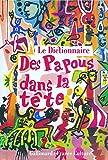 Le dictionnaire des Papous dans la tête (Hors série Littérature) (French Edition)