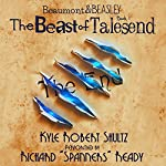The Beast of Talesend: Beaumont and Beasley, Book 1 | Kyle Robert Shultz