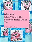 What to Do When You Get the Bejeebers Scared Out of You, Karen Porter, 1497460581