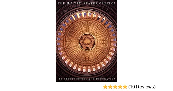 The United States Capitol Its Architecture And Decoration Henry
