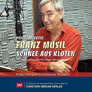 Schnee aus Kloten (Privatdetektiv Franz Musil 1) Hörspiel