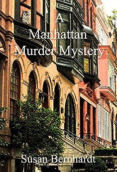 A Manhattan Murder Mystery: An Irina Curtius Mystery by [Bernhardt, Susan]