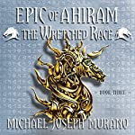 The Wretched Race: The Epic of Ahiram, Book 3 | Michael Joseph Murano