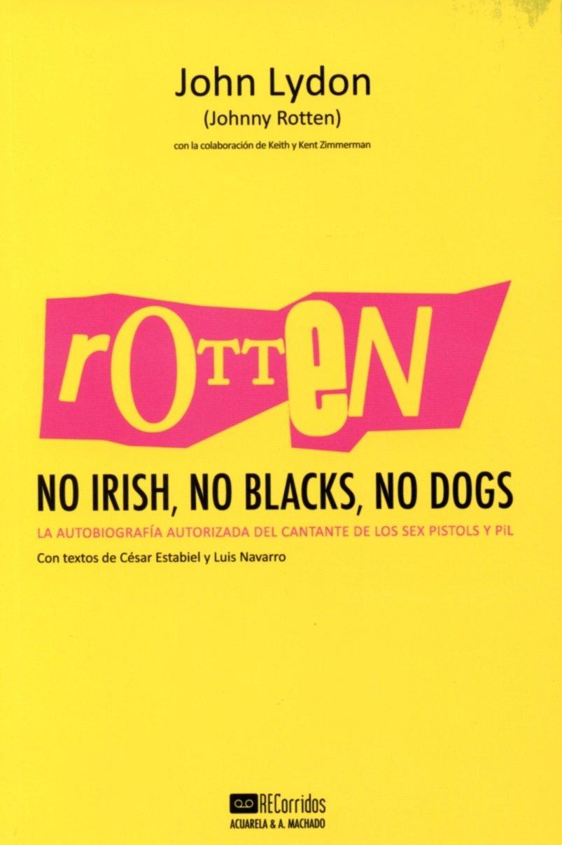 Rotten. No Irish, No Blacks, No Dogs: a autobiografía autorizada del cantante de los Sex Pistols y PiL (Acuarela Libros)