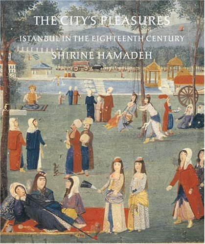 The City's Pleasures: Istanbul in the Eighteenth Century (Publications on the Near East) by University of Washington Press