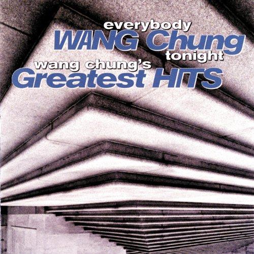 Everybody Wang Chung Tonight... Wang Chung's Greatest Hits (Everybody Have Fun Tonight Everybody Wang Chung Tonight)