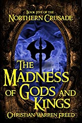 The Madness of Gods and Kings: The Northern Crusade book Five