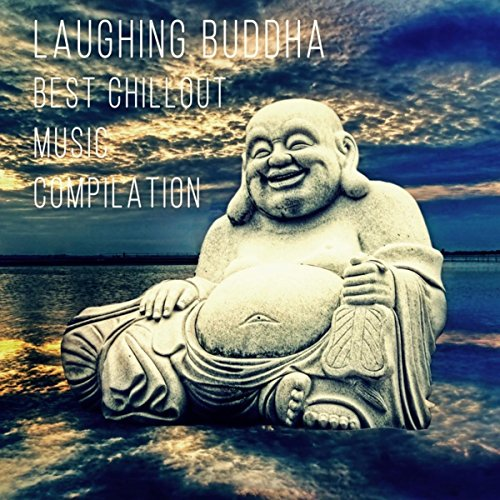 Laughing Buddha - Best Chillout Music Compilation, Open Your Mind and Relax with Nature Sounds, Practice Yoga Poses for Body Balance and Spirit Sanctification, Feel Positive Energy and Inner Power